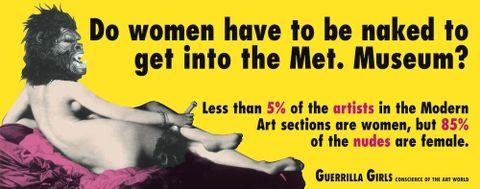 "Guerrilla Girls, 1989.  © Guerrilla Girls. Courtesy <a href:""www.guerrillagirls.com"">www.guerrillagirls.com</a>"