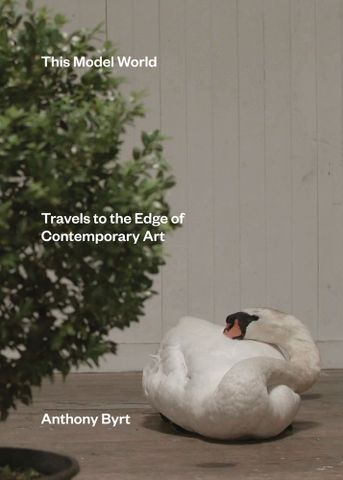 Anthony Byrt, <em>This Model World: Travels to the Edge of Contemporary Art</em>. Auckland University Press, 2016.